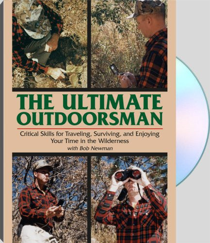 ULTIMATE OUTDOORSMAN - Critical Skills for Traveling, Surviving, and Enjoying Your Time in the Wilderness
