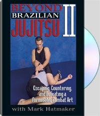 BEYOND BRAZILIAN JUJITSU II - Escaping, Countering and Defeating a Formidable Combat Art - with Mark Hatmaker
