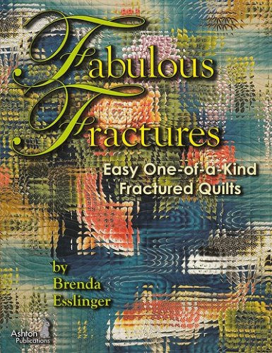 Fabulous Fractures: Easy One-of-a-Kind Fractured Quilts