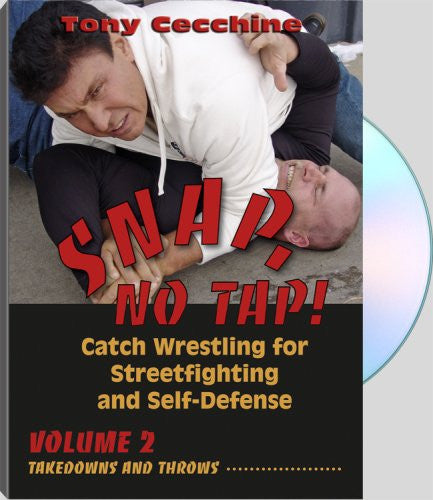 SNAP, NO TAP! - Volume Two: Takedowns and Throws - Catch Wrestling for Streetfighting and Self-Defense