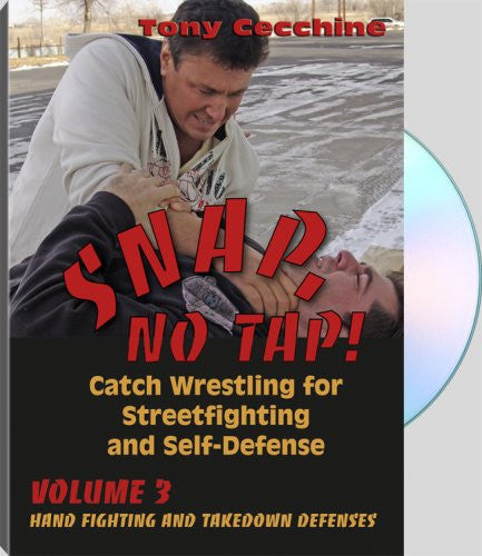 SNAP, NO TAP! - Volume Three: Hand Fighting and Takedown Defenses - Catch Wrestling for Streetfighting and Self-Defense