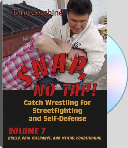 SNAP, NO TAP! -Volume Seven: Drills, Pain Tolerance, and Mental Conditioning - Catch Wrestling for Streetfighting and Self Defense