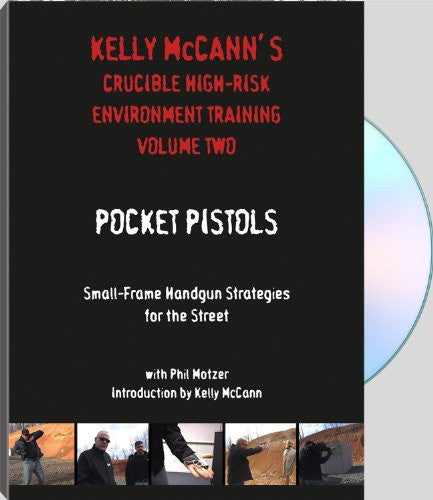 KELLY McCANNS CRUCIBLE HIGH RISK ENVIRONMENT TRAINING VOLUME TWO: POCKET PISTOLS SMALL-FRAME HANDGUN STRATEGIES FOR THE STREET with Phil Motzer, introduction by Kelly McCann