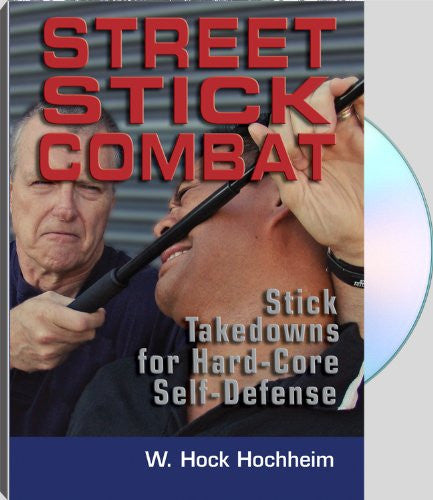 STREET STICK COMBAT Stick Takedowns for Hard-Core Self-Defense with W. Hock Hochheim
