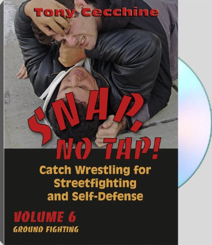 SNAP, NO TAP! - Volume Six: Groundfighting - Catch Wrestling for Streetfighting and Self-Defense
