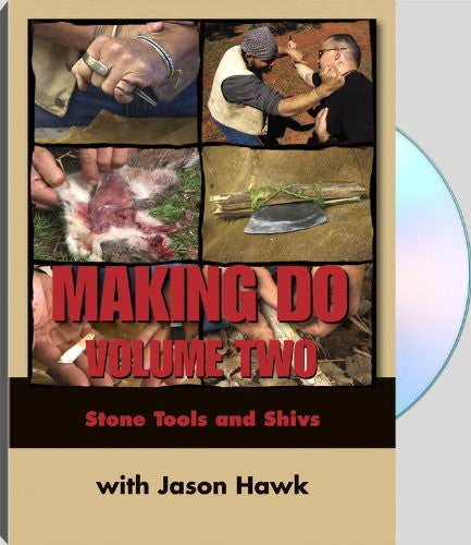 Making Do: Volume Two Stone Tools and Shivs with Jason Hawk