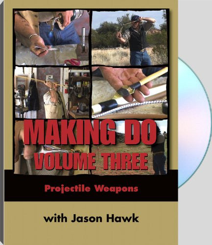 Making Do: Volume Three - Projectile Weapons with Jason Hawk