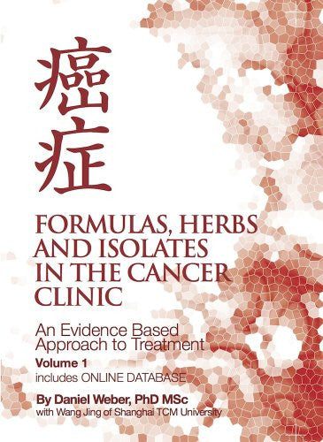 Formulas, Herbs and Isolates in the Cancer Clinic - An Evidence Based Approach to Treatment Incl. WEBSITE DATABASE