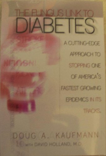The Fungus Link to Diabetes. (A Cutting-Edege Approach to Stopping on of America's Pastest Growing Epidemics in its Tracks.)