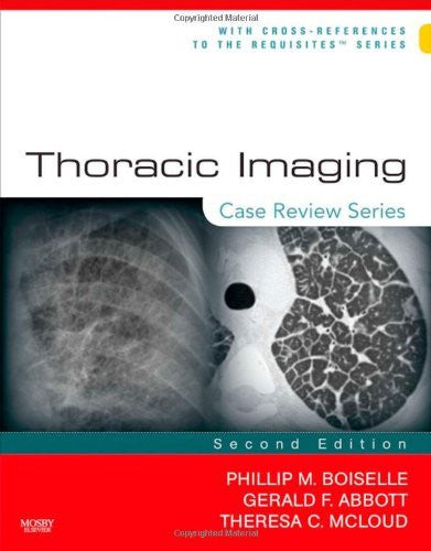 By Theresa C. McLoud MD, Phillip M. Boiselle MD, Gerald F. Abbott MD: Thoracic Imaging: Case Review Series Second (2nd) Edition