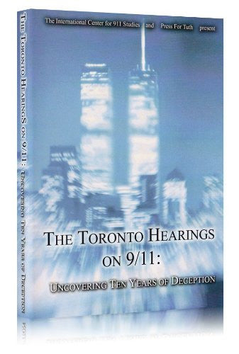 The Toronto Hearings on 9/11: Uncovering Ten Years of Deception