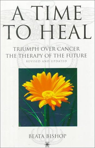 A Time to Heal: Triumph over Cancer, the Therapy of the Future (Arkana)
