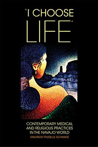 """I Choose Life"", Contemporary Medical and Religious Practices in the Navajo World (Paperback)"