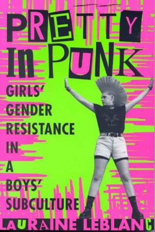 Pretty in Punk: Girl's Gender Resistance in a Boy's Subculture