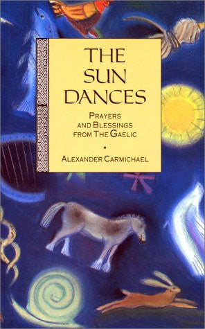 The Sun Dances: Prayers and Blessings from the Gaelic