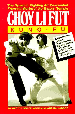 Choy Li Fut Kung Fu: The Dynamic Fighting Art Descended From the Monks of the Shaolin Temple