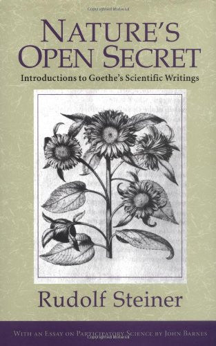Nature's Open Secret : Introductions to Goethe's Scientific Writings (Classics in Anthroposophy)