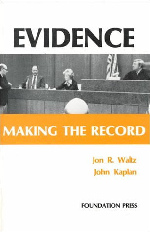 Waltz and Kaplan's Evidence: Making the Record (Coursebook)