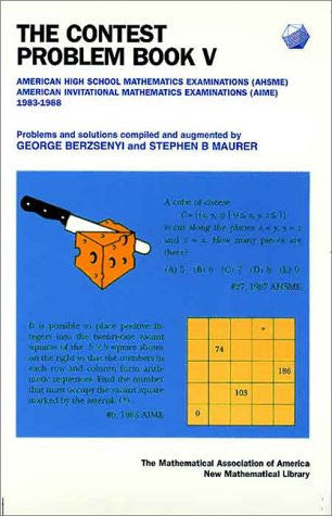 The Contest Problem Book V: American High School Mathematics Examinations (AHSME) / American Invitational Mathematics Examinations (AIME) 1983-1988 (Anneli Lax New Mathematical Library)
