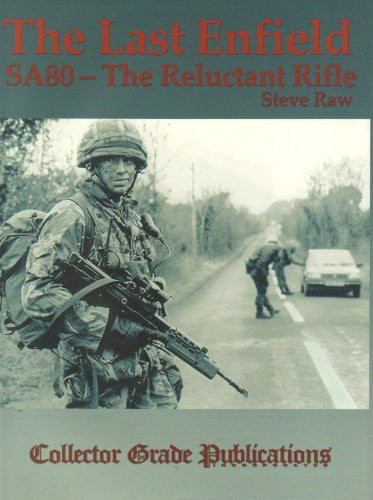 Last Enfield - SA80: The Reluctant Rifle