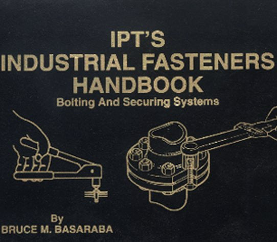 IPT's Industrial Fasteners Handbook (Bolting and Securing Systems)
