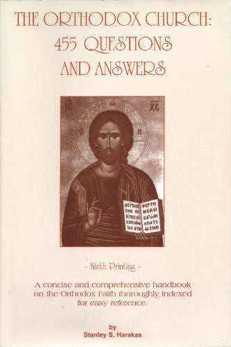 Orthodox Church: 455 Questions and Answers (A concise and comprehensive handbook on the Orthodox Faith. Indexed for easy reference)