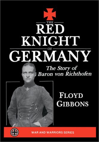 The Red Knight of Germany: The Story of Baron von Richthofen (War & Warriors Series)