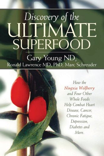 Ningxia Wolfberry: the Ultimate Superfood by D. Gary Young N.D., Ronald Lawrence M.D., Ph.D. & Marc Schreuder [paperback]