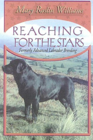 Reaching for the Stars: Formerly Advanced Labrador Breeding (The Pure Dog Bred Series)