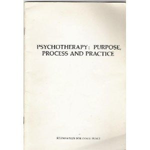 Psychotherapy: Purpose, Process, & Practice: an Extension of the Principles of A Course in Miracles