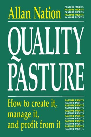 Quality Pasture: How to Create It, Manage It & Profit from It