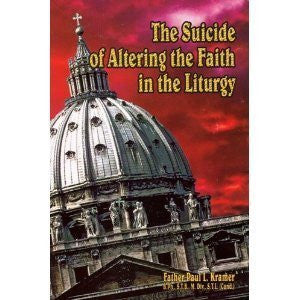 The Suicide of Altering the Faith in the Liturgy [paperback]