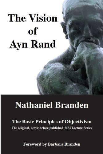The Vision of Ayn Rand: The Basic Principles of Objectivism