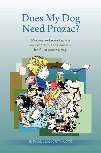 Does My Dog Need Prozac? Musings and sound advice on living with a shy, anxious, fearful or reactive dog.