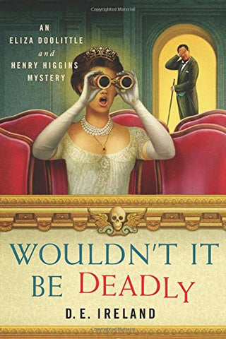 Wouldn't it Be Deadly: An Eliza Doolittle and Henry Higgins Mystery (An Eliza Doolittle & Henry Higgins Mystery) (Hardcover)