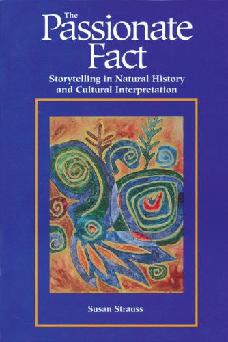 The Passionate Fact: Storytelling in Natural History and Cultural Interpretation (Environmental Communication)