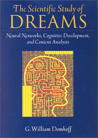The Scientific Study of Dreams: Neural Networks, Cognitive Development, and Content Analysis