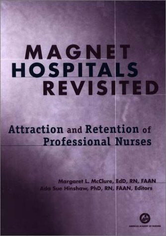 Magnet Hospitals Revisited: Attraction and Retention of Professional Nurses, paperback