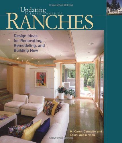 Ranches: Design Ideas for Renovating, Remodeling, and Build (Updating Classic America)
