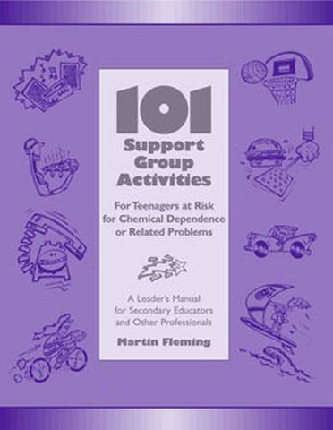 101 Support Group Activities for Teenagers at Risk for Chemical Dependence or Related Problems: A Leader's Manual For Secondary Educators And Other Professionals