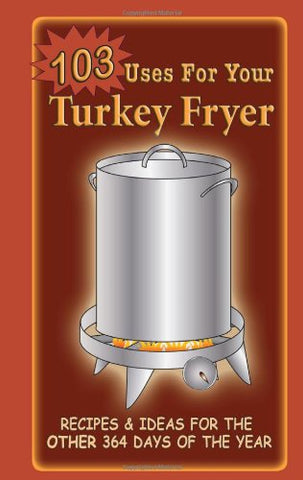 103 Uses For Your Turkey Fryer -spiral bound (not in pricelist)