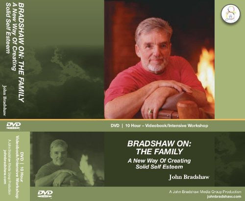 BRADSHAW ON: THE FAMILY-A New Way of Creating Solid Self Esteem - 10 Hour Videobook Intensive Workshop on DVD