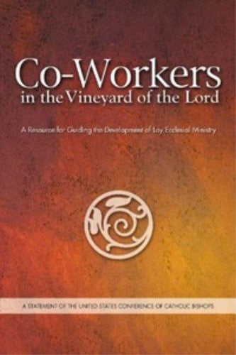 Co-Workers in the Vineyard of the Lord: A Resource for Guiding the Development of Lay Ecclesial Ministry