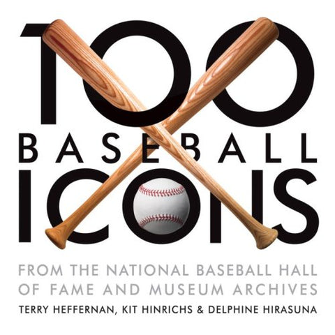 100 Baseball Icons:  From the National Baseball Hall of Fame and Museum Archive (Hardcover)