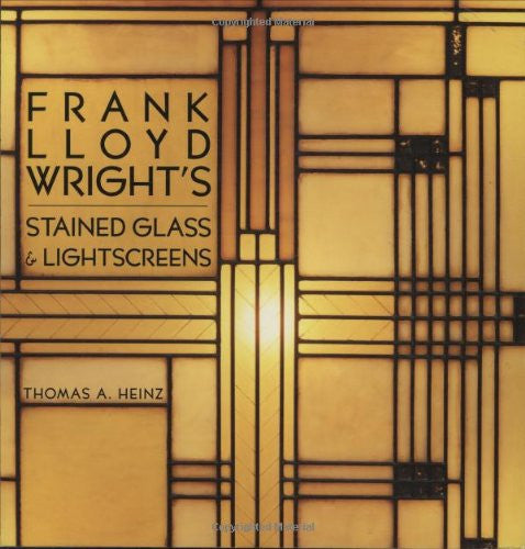Frank Lloyd Wright's Stained Glass: Stained Glass & Lightscreens