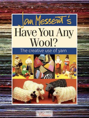 Jan Messent's Have You Any Wool? The Creative Use of Yarn