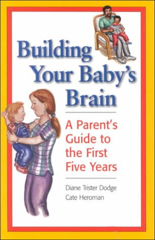 Building Your Baby's Brain: A Parent's Guide to the First Five Years