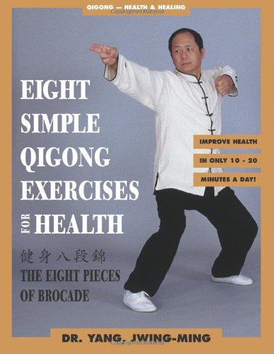 Book: Eight Simple Qigong Exercises for Health by Dr. Yang, Jwing-Ming (paperback)
