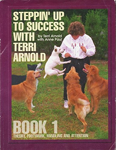 Steppin' Up To Success With Terri Arnold Book One - Theory, Footwork, Handling, and Attention