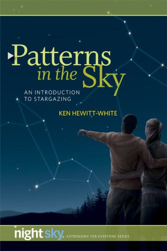Patterns in the Sky: An Introduction to Stargazing (Night Sky Astronomy for Everybody)